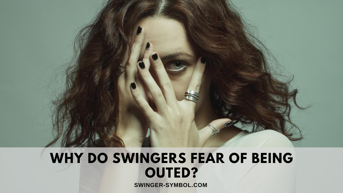 why do swingers fear of being outed